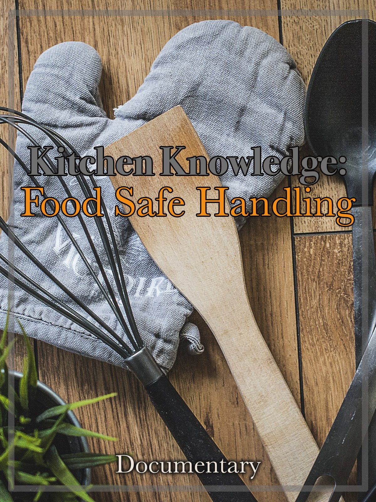 Kitchen Knowledge Food Safe Handling Documentary