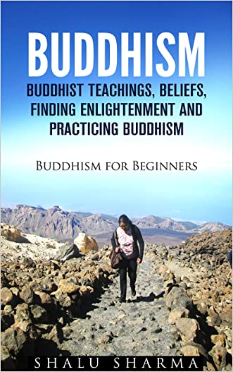 BUDDHISM: Buddhist Teachings, Beliefs, Finding Enlightenment and Practicing Buddhism: Buddhism For Beginners written by Shalu Sharma