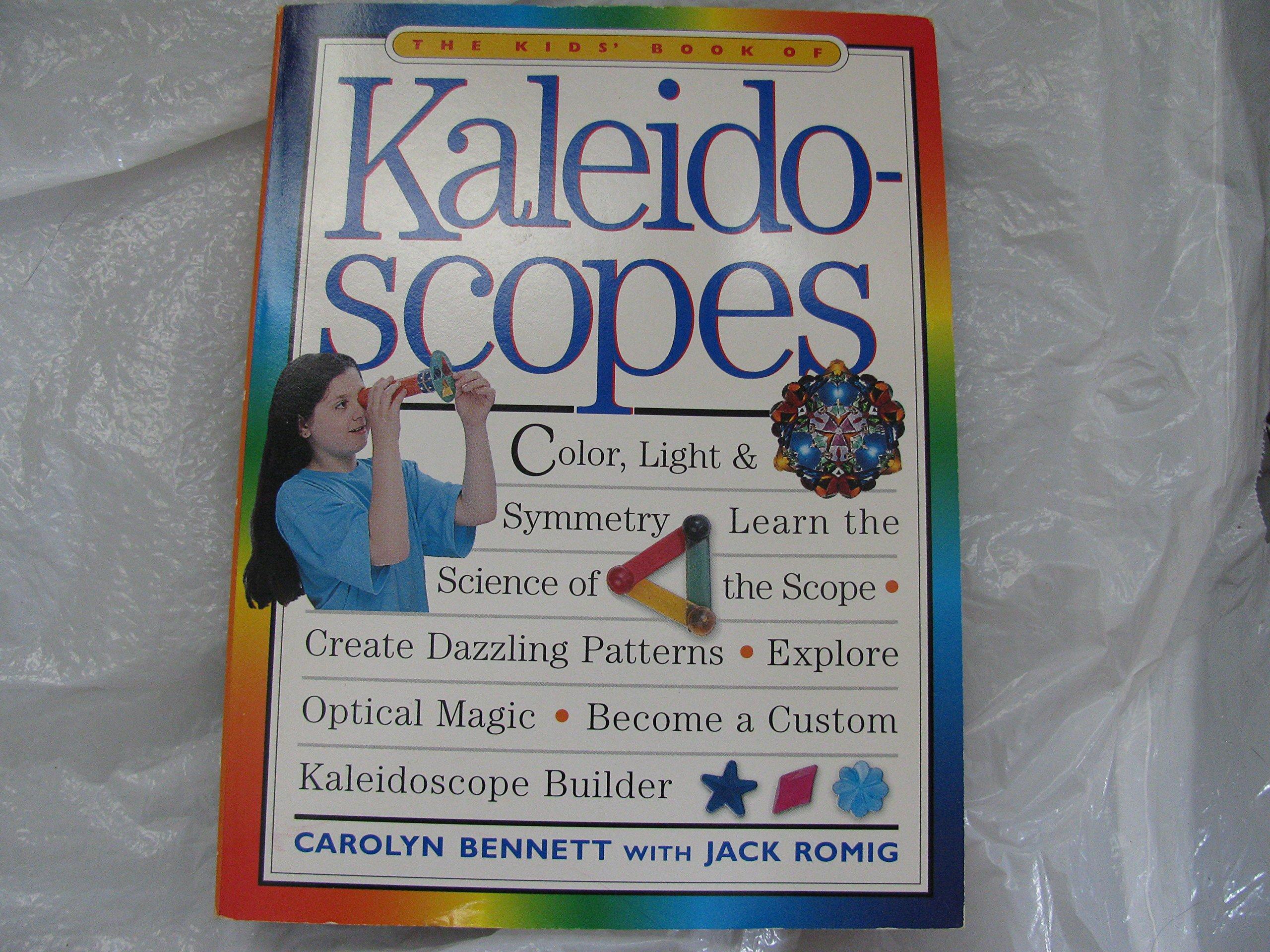 The Kids' Book of Kaleidoscopes, Romig, Jack; Bennett, Carolyn
