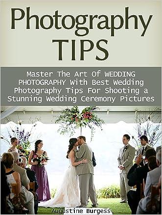 Photography Tips: Master the Art of Wedding Photography With Best Wedding Photography Tips for Shooting a Stunning Wedding Ceremony Photos (photography tips, photographer, wedding photography)