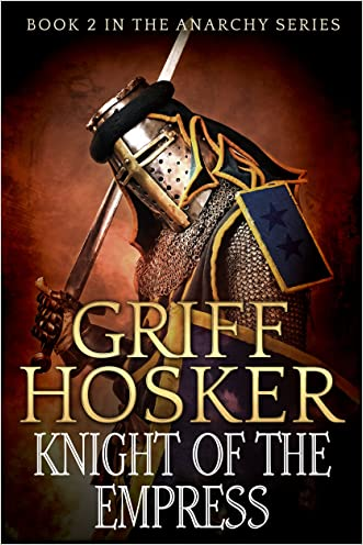 Knight of the Empress (The Anarchy Series Book 2) written by Griff Hosker