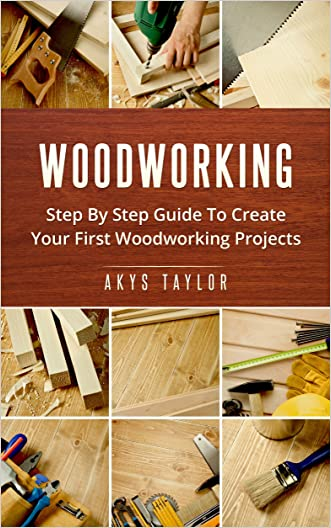 Woodworking: Step By Step Guide To Create Your First Woodworking Projects (Tiny House Living, Woodworking Projects, Tiny House Plans, Tiny House, Tiny House Floor Plans, Microshelters Book 7)