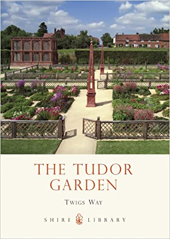 The Tudor Garden: 1485-1603 (Shire Library)