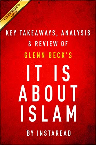 It IS About Islam: by Glenn Beck | Key Takeaways, Analysis & Review: Exposing the Truth About ISIS, Al Qaeda, Iran, and the Caliphate written by Instaread