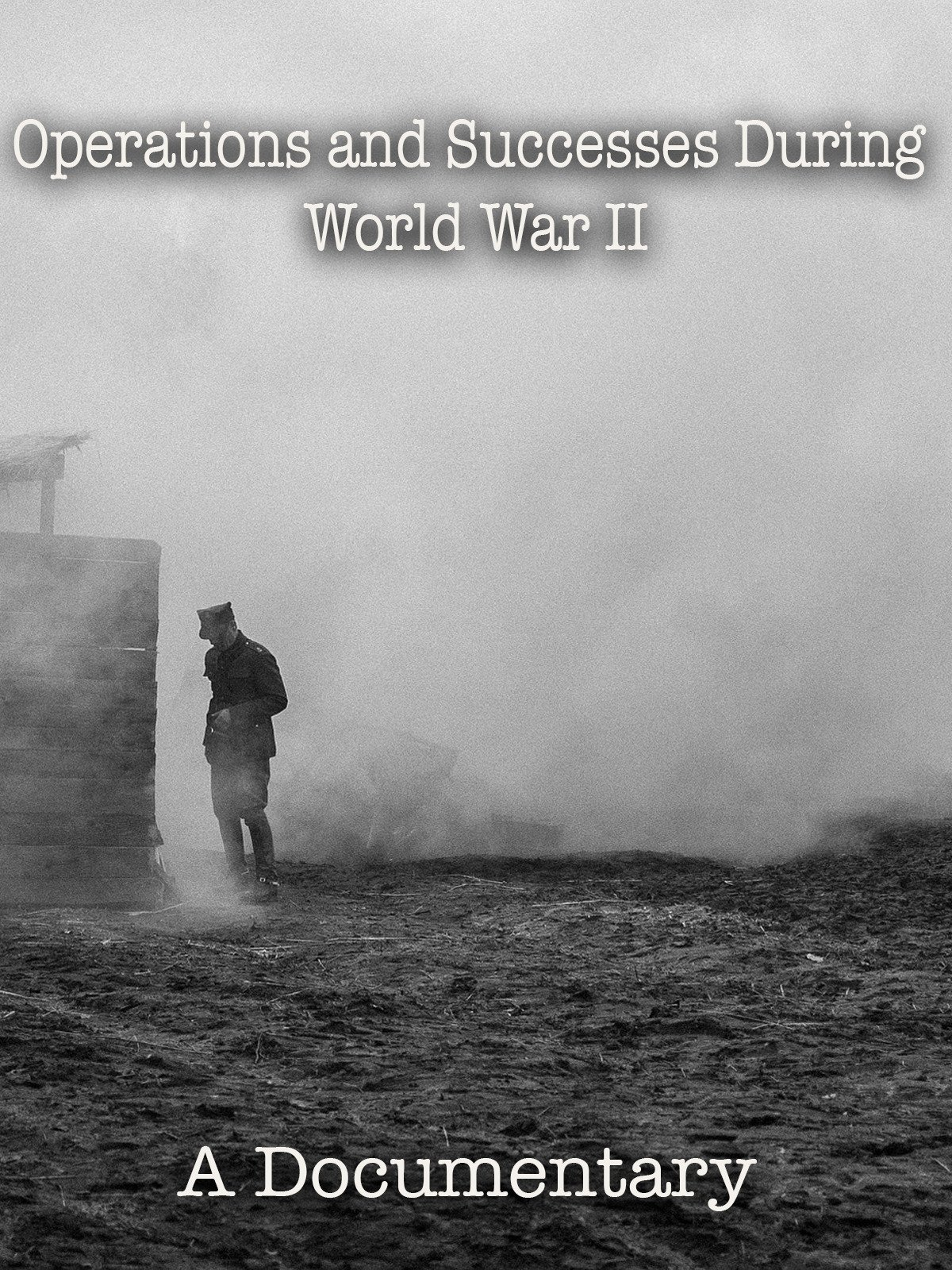 Operations and Successes During World War II A Documentary