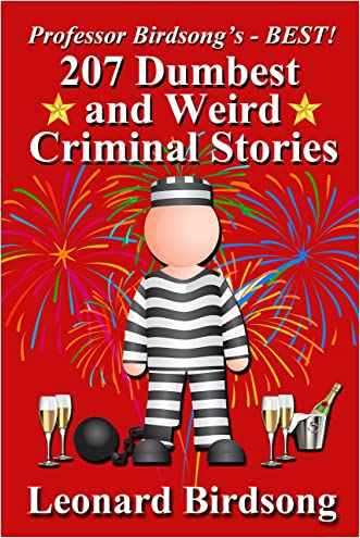 Professor Birsong's - BEST! 207 Dumbest & Weird Criminal Stories written by Leonard Birdsong