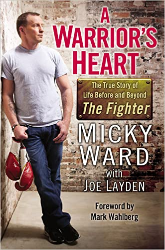 A Warrior's Heart: The True Story of Life Before and Beyond The Fighter