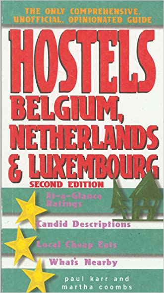 Hostels Belgium, Netherlands & Luxembourg, 2nd: The Only Comprehensive, Unofficial, Opinionated Guide (Hostels Series)