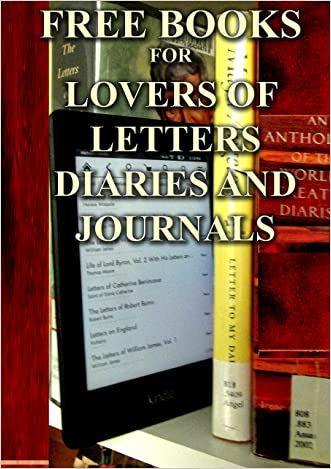 Free Books for Lovers of Private Letters, Diaries and Journals: Discover the Private Thoughts of Several Greats of the Past (Free Books For a Quick Download Book 4) written by M. Caputo