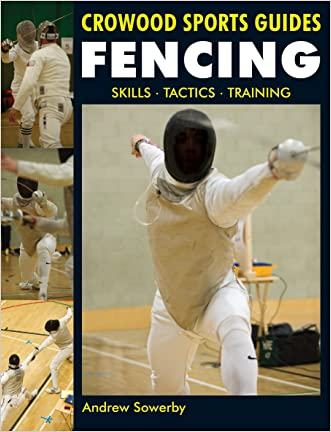 Fencing: Skills. Tactics. Training (Crowood Sports Guides) written by Andrew Sowerby