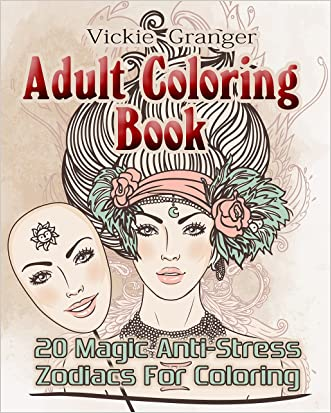 Adult Coloring Book: 20 Magic Anti-Stress Zodiacs For Coloring: (Flower Patterns, Zodiacs Coloring, Pencil Drawing) (Coloring Books For Adults)