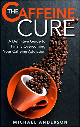The Caffeine Cure: A Definitive Guide to Finally Overcoming Your Caffeine Addiction (Addictions, Addiction Recovery, Overcoming Addictions Book 1)