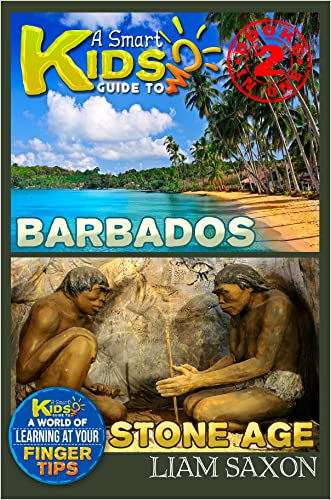 A Smart Kids Guide To BARBADOS AND STONE AGE: A World Of Learning At Your Fingertips