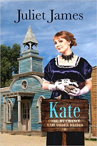 Kate - Come By Chance Mail Order Brides: Sweet Montana Western Bride Romance (Come-By-Chance Mail Order Brides Book 4) written by Juliet James