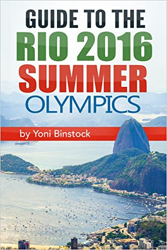 Guide to the Rio 2016 Summer Olympics: A Comprehensive Guidebook to the 2016 Olympic Games in Rio de Janeiro