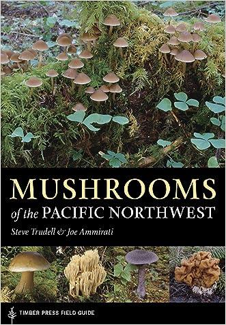 Mushrooms of the Pacific Northwest: Timber Press Field Guide (Timber Press Field Guides) written by Joe Ammirati
