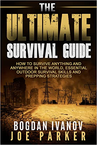 Survival: The Ultimate Survival Guide - How to Survive Anything and Anywhere in the World, Essential Outdoor Survival Skills and Prepping Strategies (Survival & Prepping Book 1)