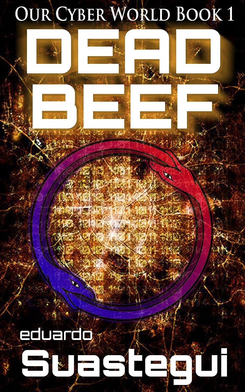 DEAD BEEF (Our Cyber World Book 1) by Eduardo Suastegui