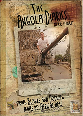 The Angola Diaries: Firing Blanks and Dodging Mines Up Africa's Arse written by Neill Manley