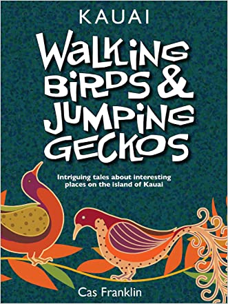 Walking Birds & Jumping Geckos: Intriguing tales about interesting places on the island of Kauai