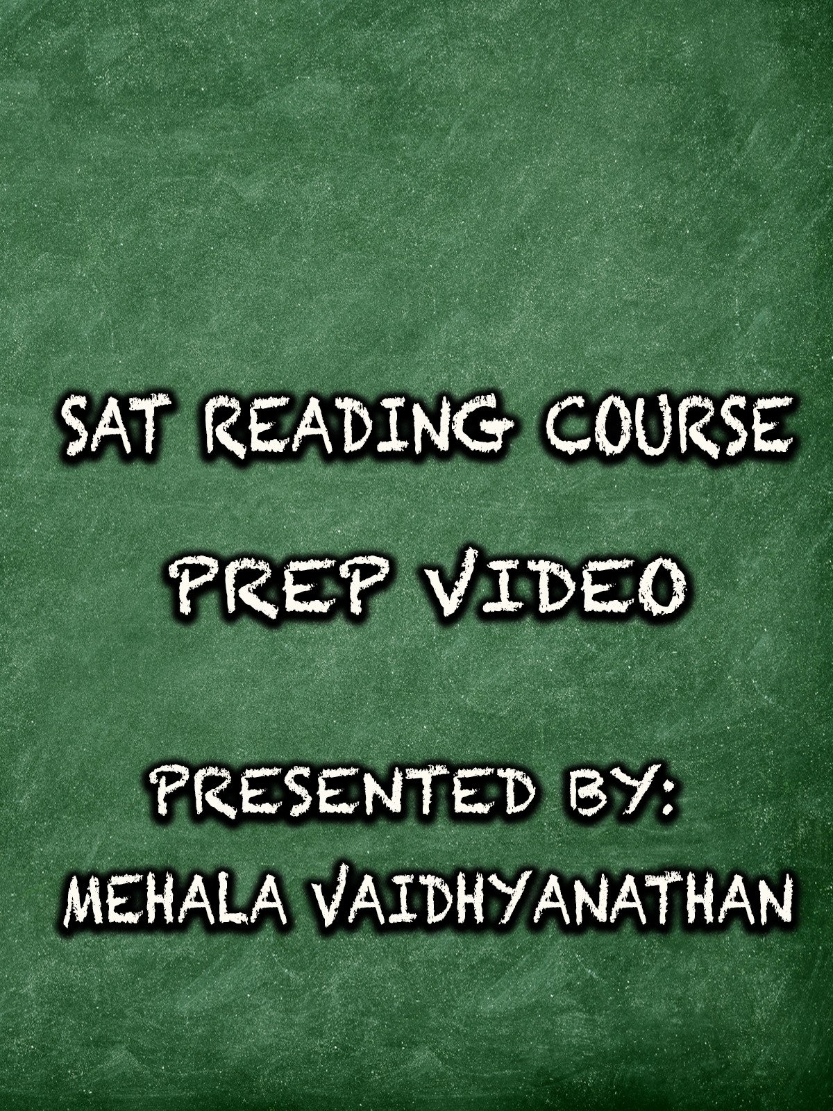 SAT Reading Course Prep Video Presented by: Mehala Vaidhyanathan