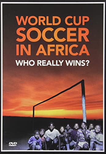 World Cup Soccer in Africa: Who Really Wins? (2010)