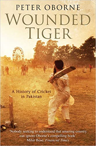 Wounded Tiger: A History of Cricket in Pakistan written by Peter Oborne