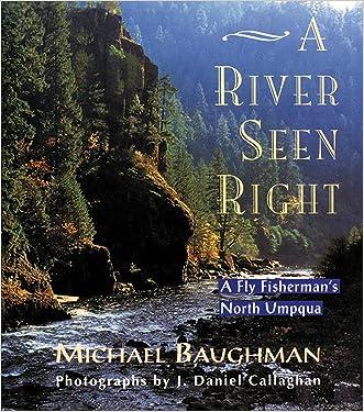 A River Seen Right: A Fly Fisherman's North Umpqua
