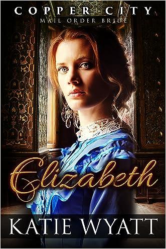 Mail Order Bride: Elizabeth: Inspirational Historical Western (Copper City Book 3)