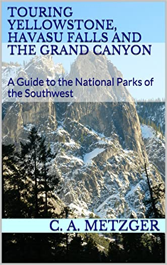 Touring Yellowstone, Havasu Falls and The Grand Canyon: A Guide to the National Parks of the Southwest (An Off the Beaten Track Adventure Book 3)