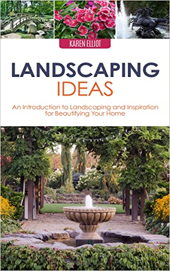 Landscaping Ideas: An Introduction to Landscaping and Inspiration for Beautifying Your Home (Landscaping, Landscaping Ideas, Landscaping for Beginners, ... Landscaping Books, DIY Landscaping Book 1)