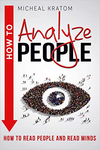How to Analyze People: Human Psychology, Read People, Analyzing People, How to Read Minds,Body Language, NLP (How To Analyze People,PsycholoHow To Read People,How to Read Minds,Mind Control, NLP)