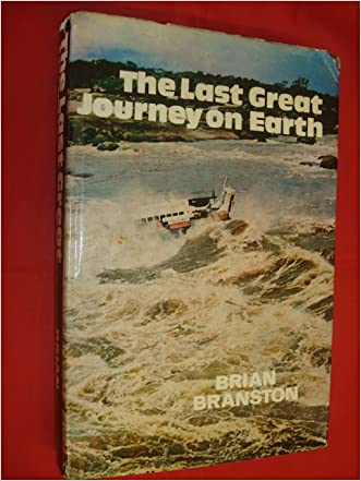 The Last Great Journey on Earth: Two Thousand Miles into the Heart of the Amazon written by Brian Branston