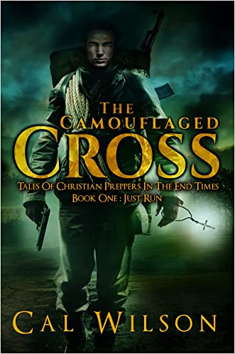 The Camouflaged Cross: Tales Of Christian Preppers In The End Times (Just Run Book 1) written by Cal Wilson
