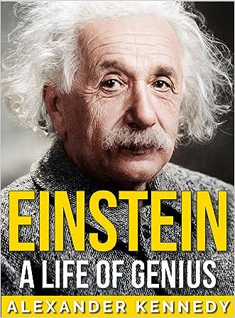 Einstein: A Life of Genius (The True Story of Albert Einstein)