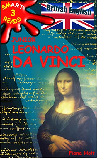 Children's Educational Book: Junior Leonardo da Vinci The Art Science and Inventions of this Great Genius. Age 7 8 9 10 year-olds. [British English] ('SMART READS for Kids' Information Book Book 3)