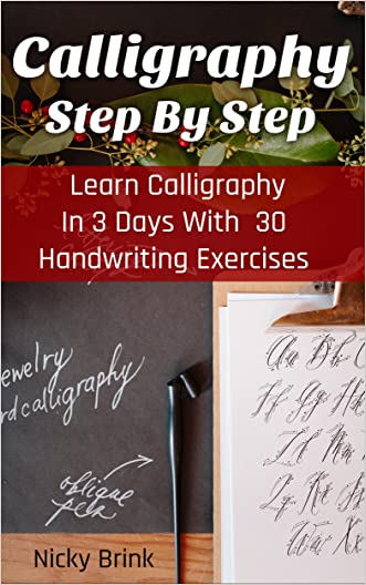 Calligraphy Step By Step: Learn Calligraphy In 3 Days With 30 Handwriting Exercises: (Calligraphy for kids, Typography, Hand Writing, Paper Crafts, Thank ... Calligraphy And Illumination, Drawing))