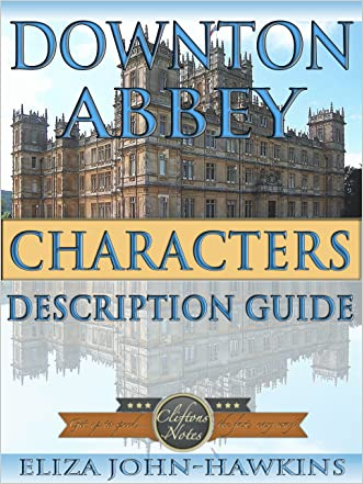 Downton Abbey Characters   Reference Guide & Review Of The History & Criticism Of This British Period Drama's Humor and Entertainment (Downton Abbey CliftonsNotes)