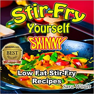 Stir-Fry Yourself Skinny (Low Fat, Stir-Fry Diet Recipes, Lose Weight Healthy Without Diet Pills Book 1)