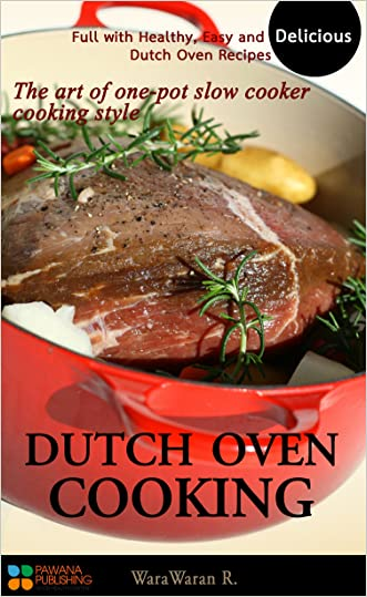 Dutch Oven Cooking: Full with Healthy, Easy and Delicious Dutch Oven Recipes, The art of one-pot slow cooker cooking style