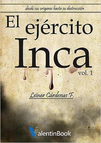El Ejército Inca: Desde sus orígenes hasta su destrucción (Spanish Edition)