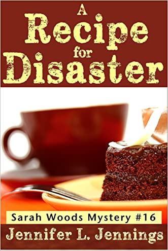 A Recipe for Disaster (Sarah Woods Mystery Book 16) written by Jennifer L. Jennings