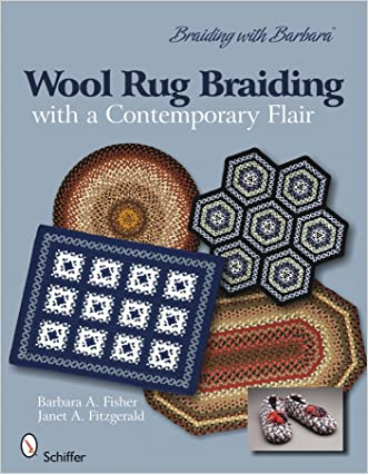 Braiding with Barbara*TM /Wool Rug Braiding with a contemporary flair written by Janet A. Fitzgerald Barbara A. Fisher