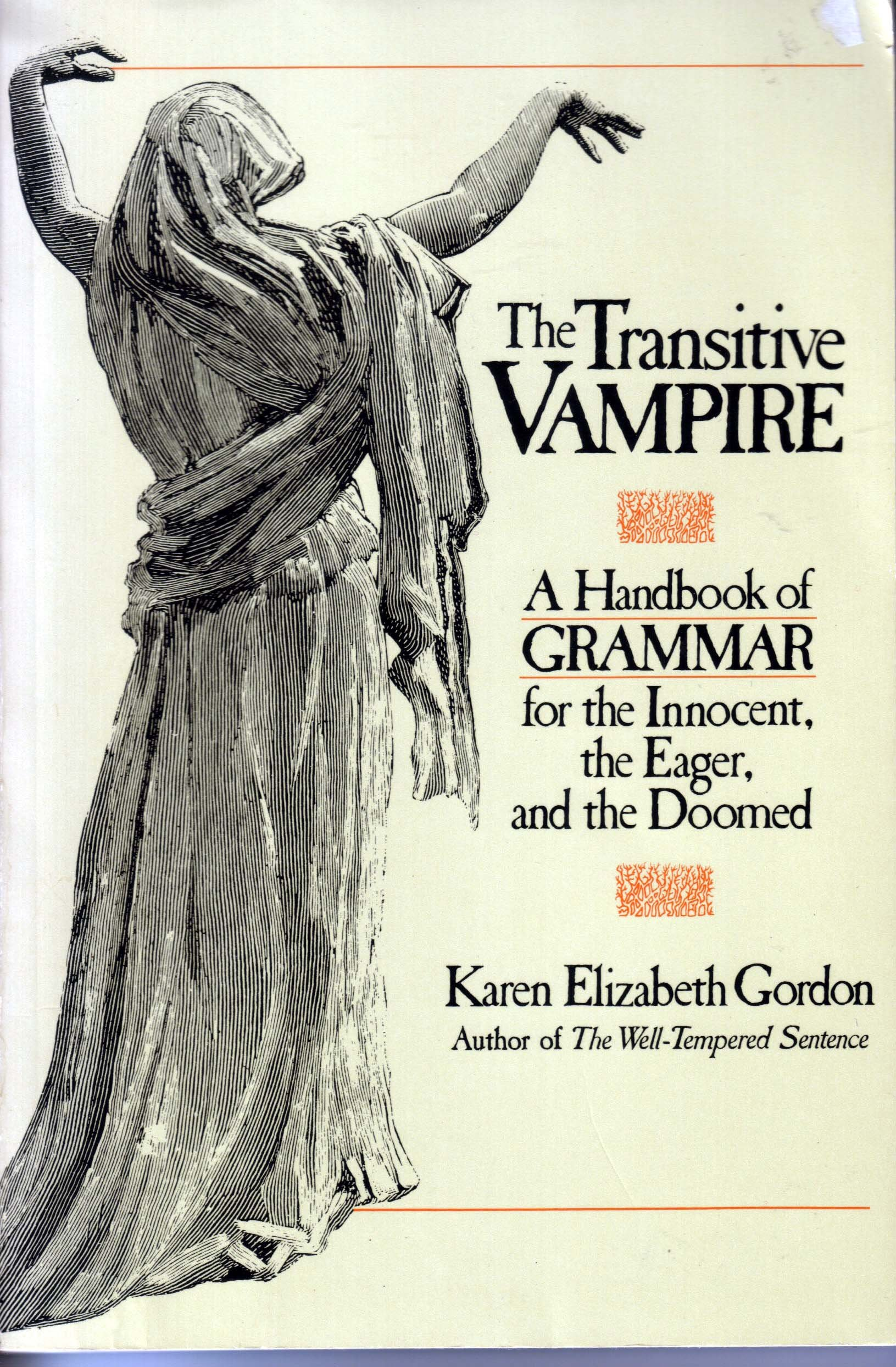 The Transitive Vampire: a Handbook of Grammar for the Innocent, the Eager, and the Doomed, Gordon, Karen Elizabeth