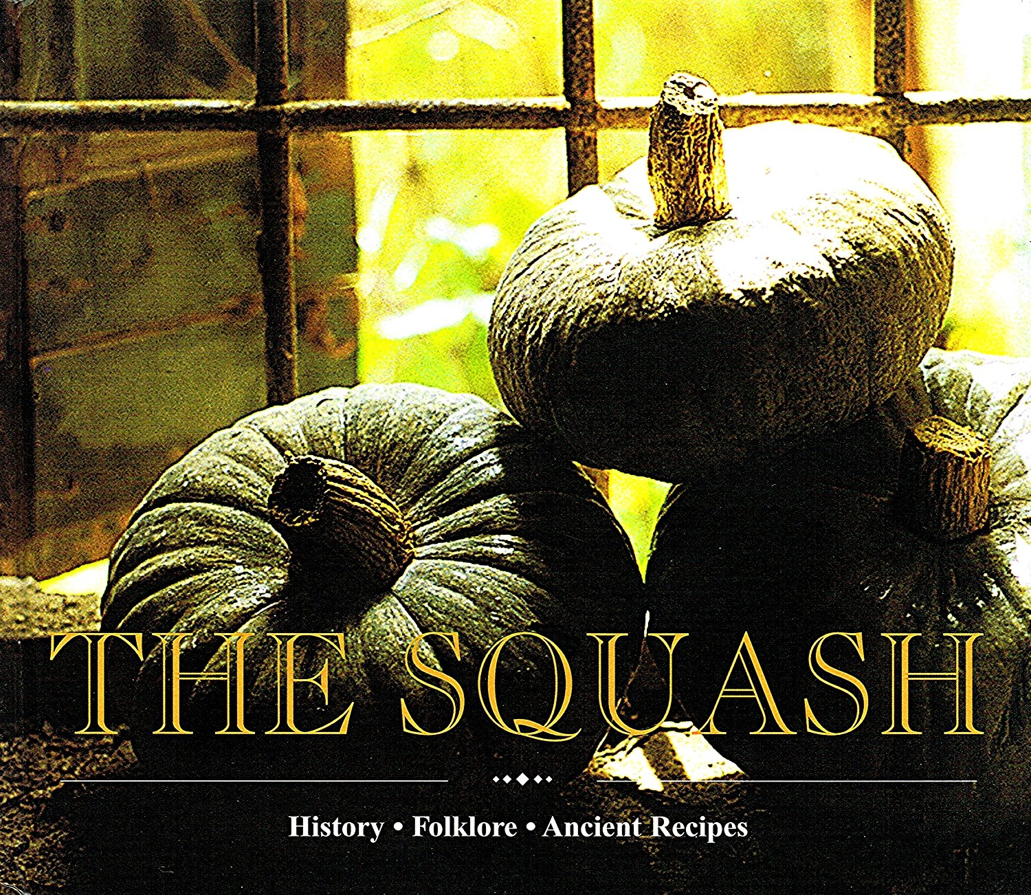The Squash: History, Folklore, Ancient Recipes, Capatti, Alberto; Vaccarini, Giuseppe