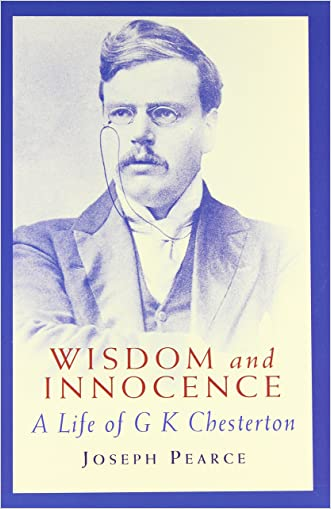 Wisdom and Innocence: A Life of G. K. Chesterton written by Joseph Pearce