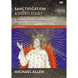 Sanctification, A Video Study: 20 Lessons on the Biblical and Doctrinal Significance of Sanctification