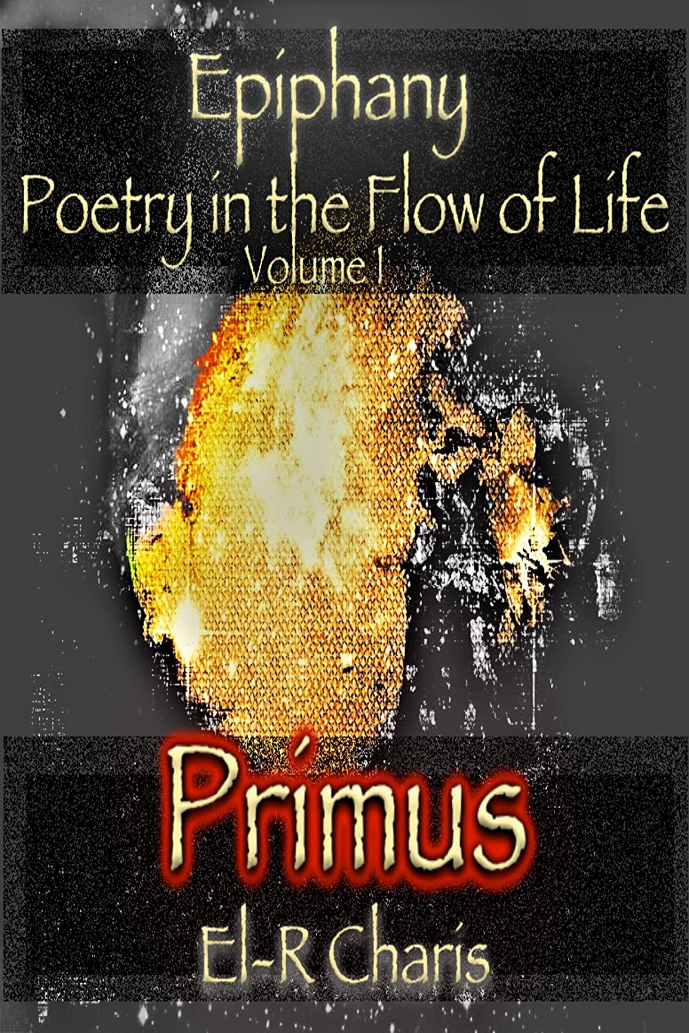 Epiphany, Poetry in the Flow of Life: Volume I: Primus