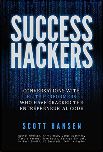 Success Hackers: Conversations With Elite Performers Who Have Cracked The Entreprenuerial Code