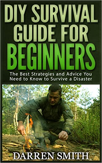 Survival: DIY SURVIVAL GUIDE for Beginners: Survival - The Best Strategies and Advice you Need to Know to Store Food and Water in Order to Survive a Disaster!